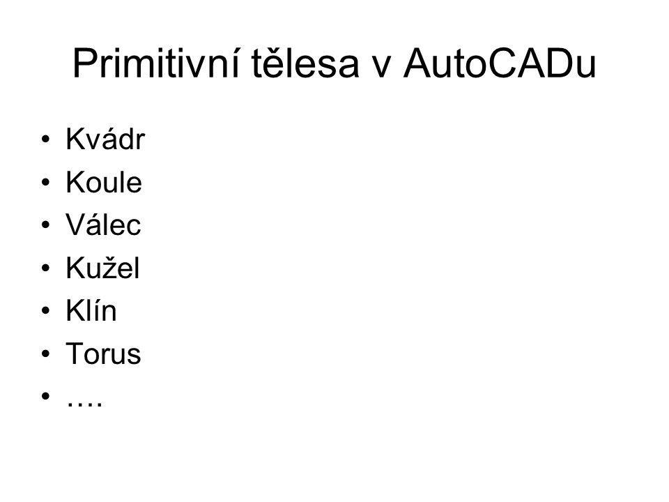 Primitivní tělesa v AutoCADu Kvádr Koule Válec Kužel Klín Torus ….