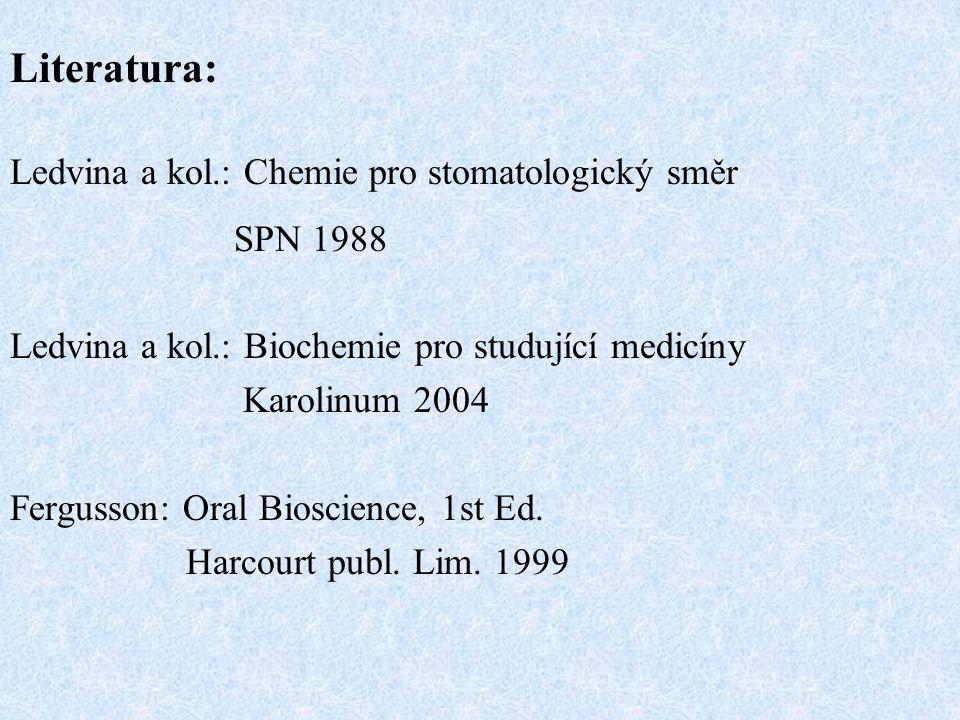 Literatura: Ledvina a kol.: Chemie pro stomatologický směr SPN 1988 Ledvina a kol.: Biochemie pro studující medicíny Karolinum 2004 Fergusson: Oral Bioscience, 1st Ed.