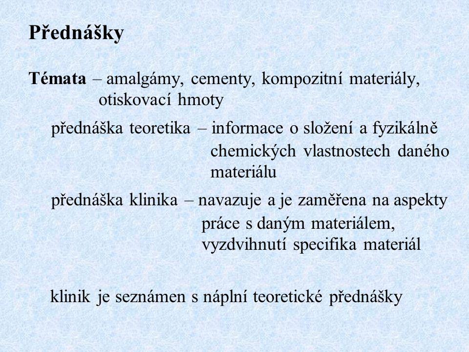 Přednášky Témata – amalgámy, cementy, kompozitní materiály, otiskovací hmoty přednáška teoretika – informace o složení a fyzikálně chemických vlastnos