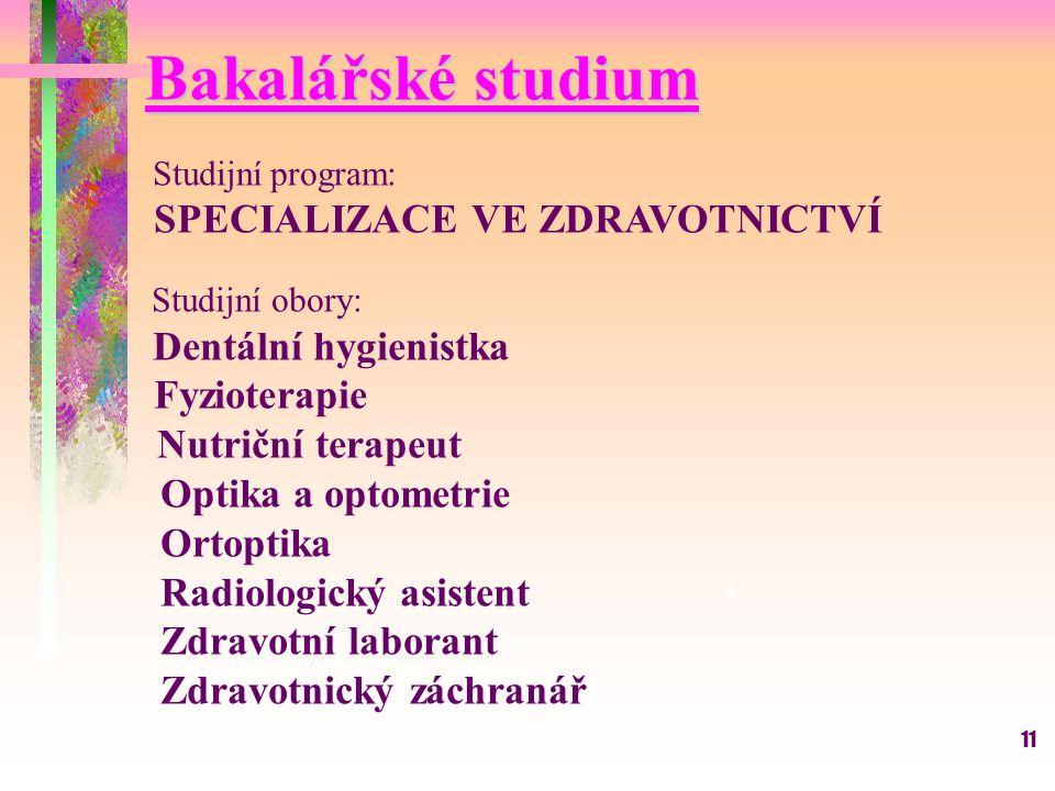 11 Bakalářské studium Studijní program: SPECIALIZACE VE ZDRAVOTNICTVÍ Studijní obory: Dentální hygienistka Fyzioterapie Nutriční terapeut Optika a opt