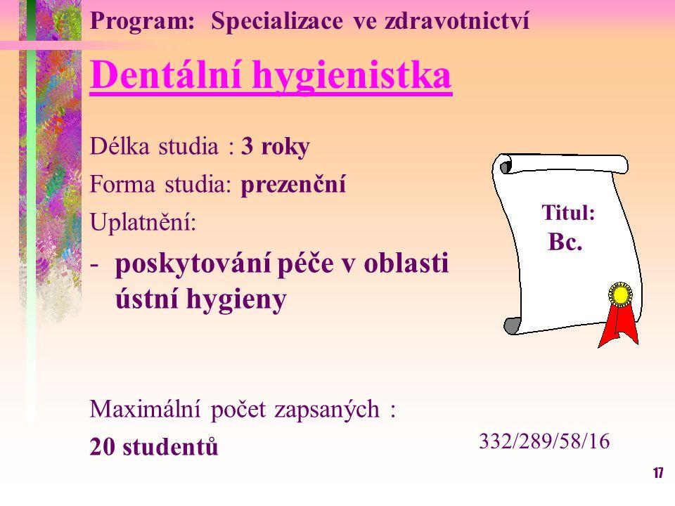 17 Dentální hygienistka Délka studia : 3 roky Forma studia: prezenční Uplatnění: -poskytování péče v oblasti ústní hygieny Maximální počet zapsaných :