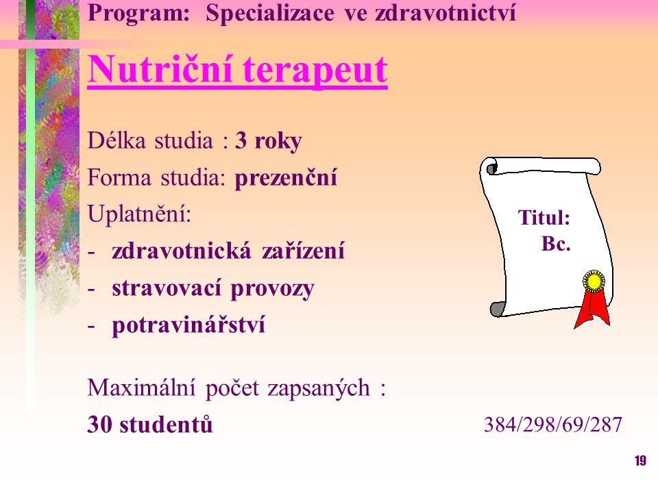 19 Program: Specializace ve zdravotnictví Nutriční terapeut Délka studia : 3 roky Forma studia: prezenční Uplatnění: -zdravotnická zařízení -stravovac