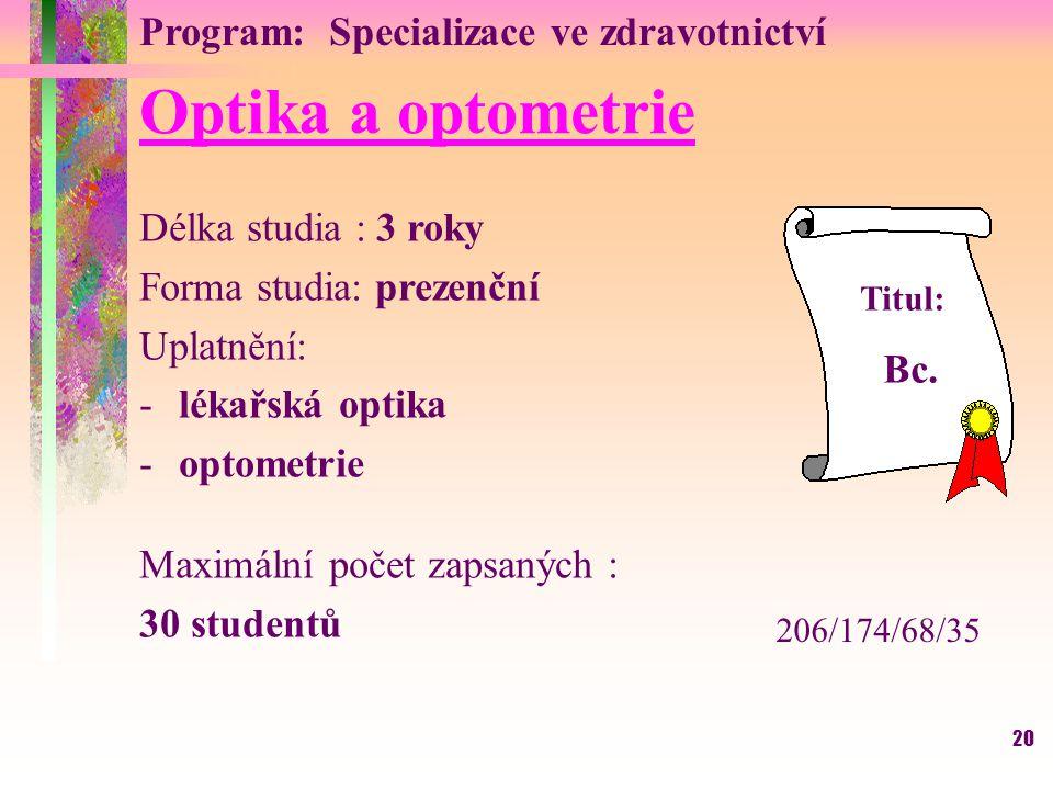 20 Optika a optometrie Délka studia : 3 roky Forma studia: prezenční Uplatnění: -lékařská optika -optometrie Maximální počet zapsaných : 30 studentů T