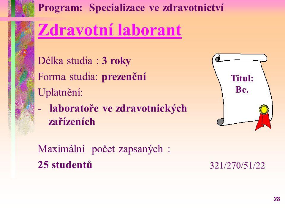 23 Program: Specializace ve zdravotnictví Zdravotní laborant Délka studia : 3 roky Forma studia: prezenční Uplatnění: - laboratoře ve zdravotnických z
