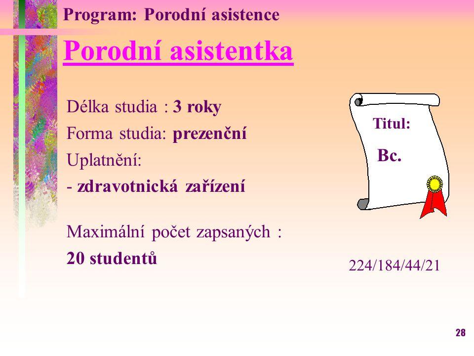 28 Program: Porodní asistence Porodní asistentka Délka studia : 3 roky Forma studia: prezenční Uplatnění: - zdravotnická zařízení Maximální počet zaps