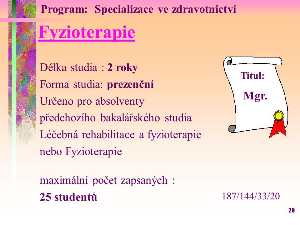 29 Fyzioterapie Délka studia : 2 roky Forma studia: prezenční Určeno pro absolventy předchozího bakalářského studia Léčebná rehabilitace a fyzioterapi