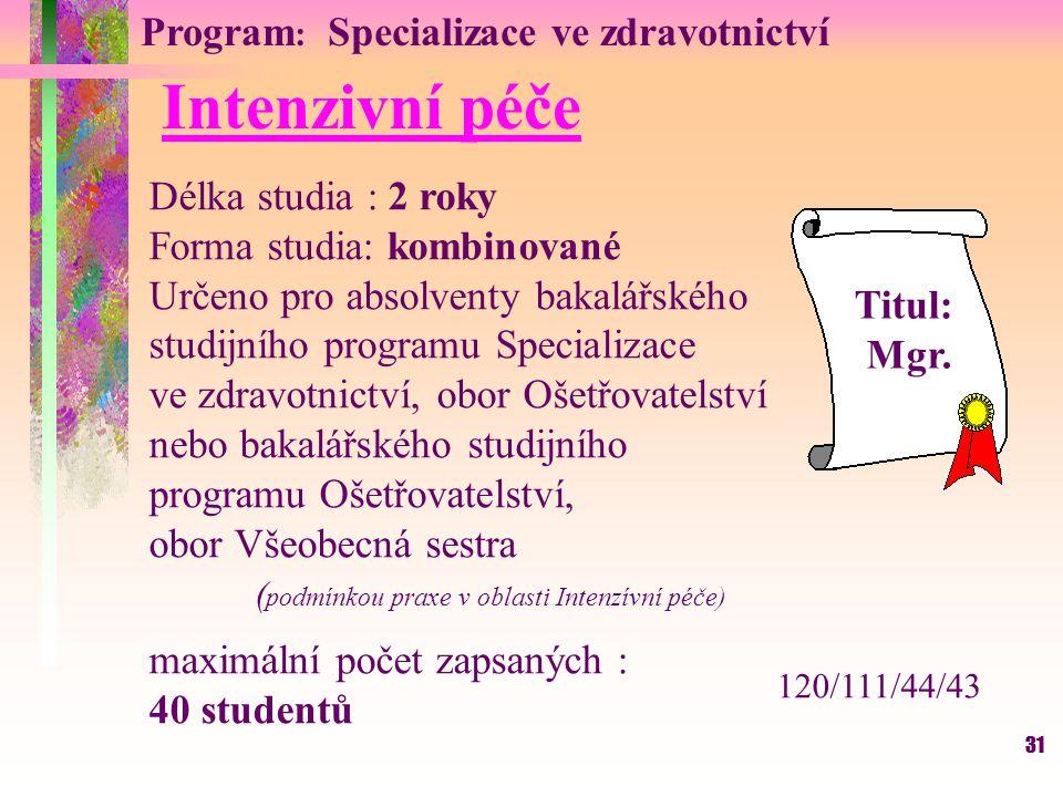 Intenzivní péče 31 Program : Specializace ve zdravotnictví Délka studia : 2 roky Forma studia: kombinované Určeno pro absolventy bakalářského studijní