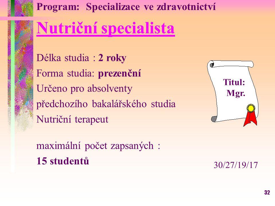 32 Program: Specializace ve zdravotnictví Nutriční specialista Délka studia : 2 roky Forma studia: prezenční Určeno pro absolventy předchozího bakalář