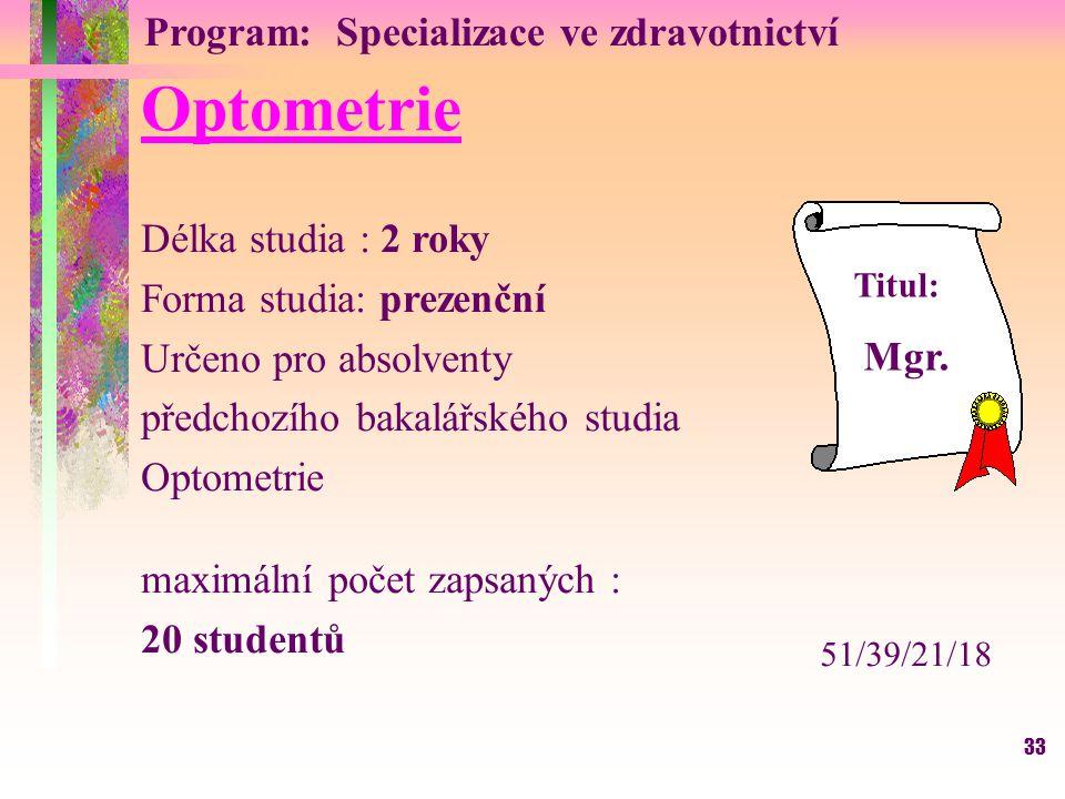 33 Optometrie Délka studia : 2 roky Forma studia: prezenční Určeno pro absolventy předchozího bakalářského studia Optometrie maximální počet zapsaných