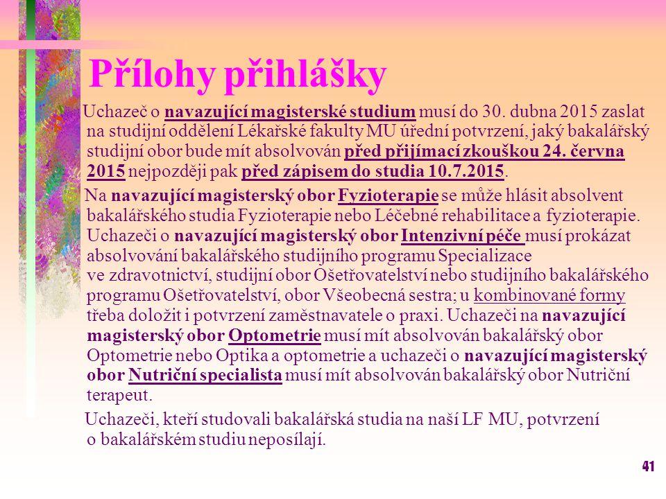 41 Přílohy přihlášky Uchazeč o navazující magisterské studium musí do 30. dubna 2015 zaslat na studijní oddělení Lékařské fakulty MU úřední potvrzení,