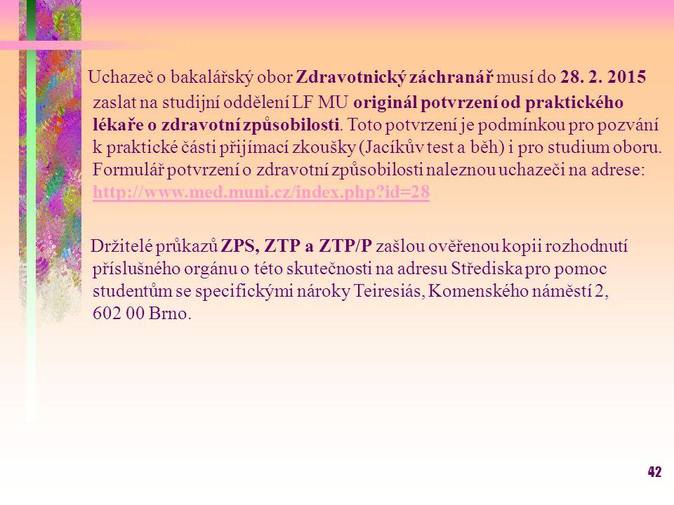 42 Uchazeč o bakalářský obor Zdravotnický záchranář musí do 28. 2. 2015 zaslat na studijní oddělení LF MU originál potvrzení od praktického lékaře o z
