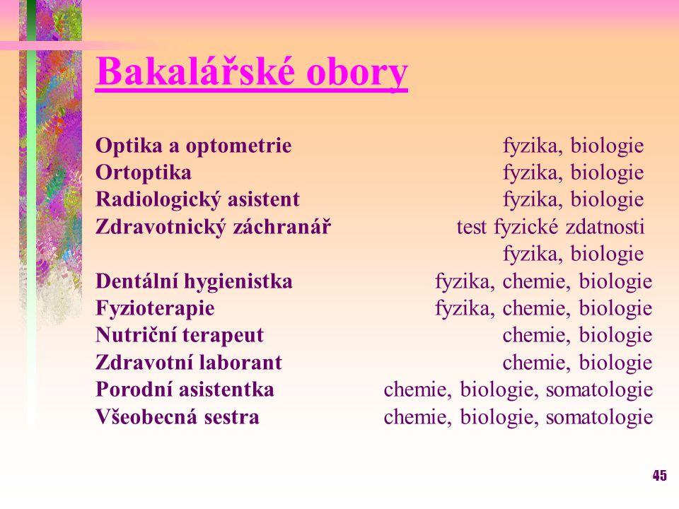 45 Bakalářské obory Optika a optometrie fyzika, biologie Ortoptikafyzika, biologie Radiologický asistent fyzika, biologie Zdravotnický záchranář test