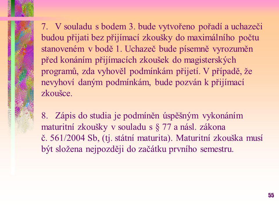 55 7. V souladu s bodem 3. bude vytvořeno pořadí a uchazeči budou přijati bez přijímací zkoušky do maximálního počtu stanoveném v bodě 1. Uchazeč bude