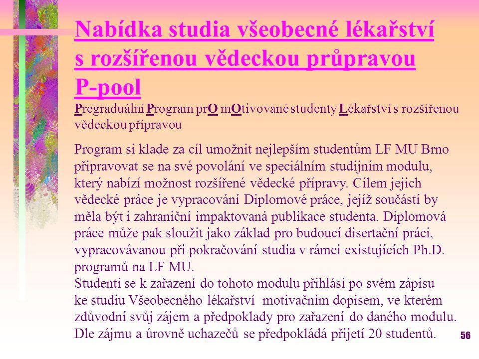 56 Nabídka studia všeobecné lékařství s rozšířenou vědeckou průpravou P-pool Pregraduální Program prO mOtivované studenty Lékařství s rozšířenou vědec