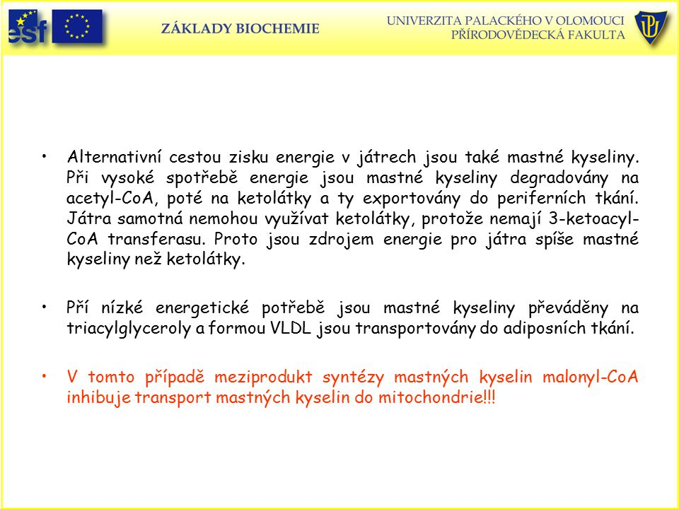 Alternativní cestou zisku energie v játrech jsou také mastné kyseliny. Při vysoké spotřebě energie jsou mastné kyseliny degradovány na acetyl-CoA, pot
