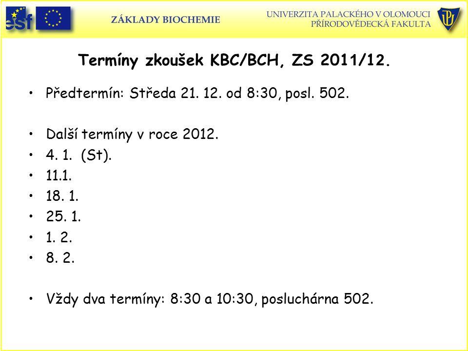 Termíny zkoušek KBC/BCH, ZS 201 1 /1 2. Předtermín: Středa 21. 12. od 8:30, posl. 502. Další termíny v roce 2012. 4. 1. (St). 11.1. 18. 1. 25. 1. 1. 2