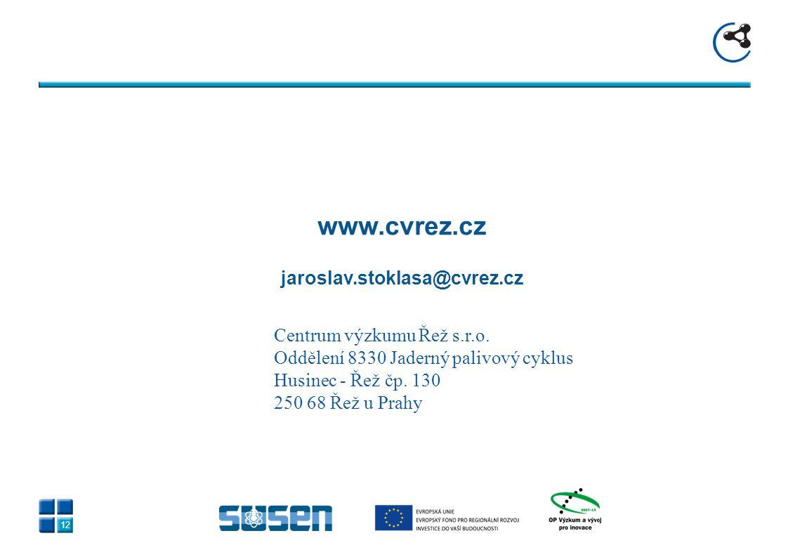 12 www.cvrez.cz jaroslav.stoklasa@cvrez.cz Centrum výzkumu Řež s.r.o. Oddělení 8330 Jaderný palivový cyklus Husinec - Řež čp. 130 250 68 Řež u Prahy
