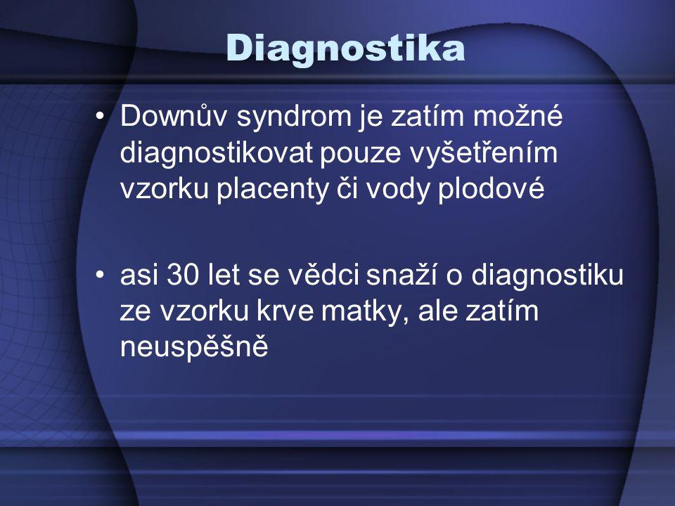 Diagnostika Downův syndrom je zatím možné diagnostikovat pouze vyšetřením vzorku placenty či vody plodové asi 30 let se vědci snaží o diagnostiku ze v