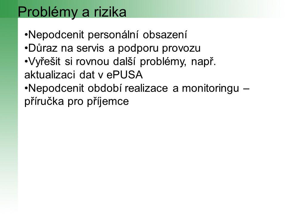 Problémy a rizika Nepodcenit personální obsazení Důraz na servis a podporu provozu Vyřešit si rovnou další problémy, např. aktualizaci dat v ePUSA Nep