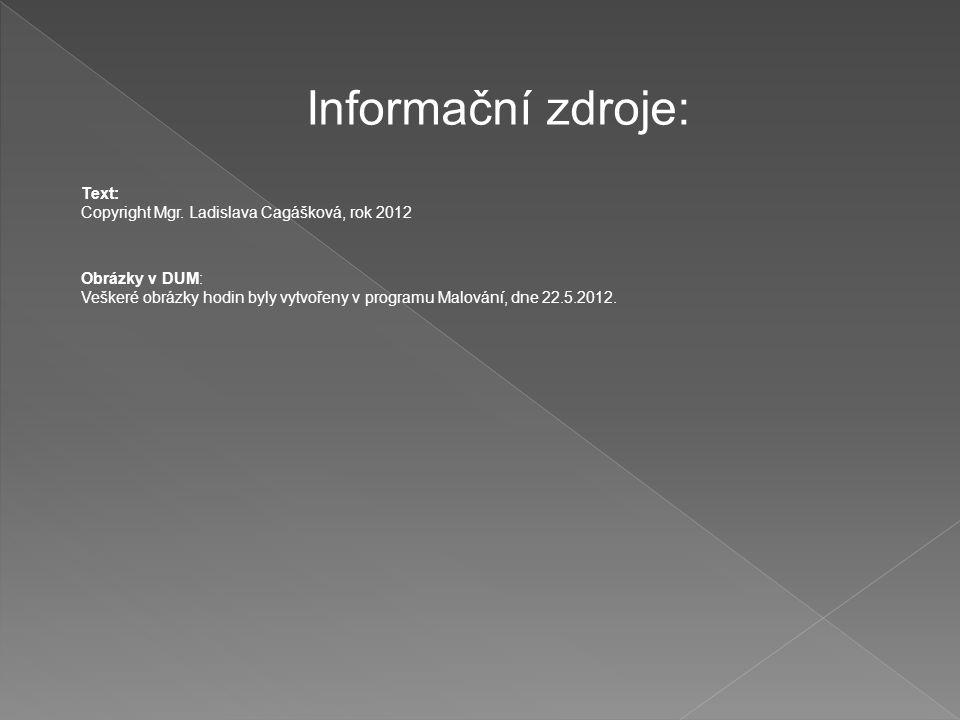 Informační zdroje: Text: Copyright Mgr. Ladislava Cagášková, rok 2012 Obrázky v DUM: Veškeré obrázky hodin byly vytvořeny v programu Malování, dne 22.
