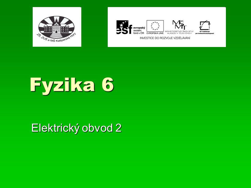 Fyzika 6 Elektrický obvod 2