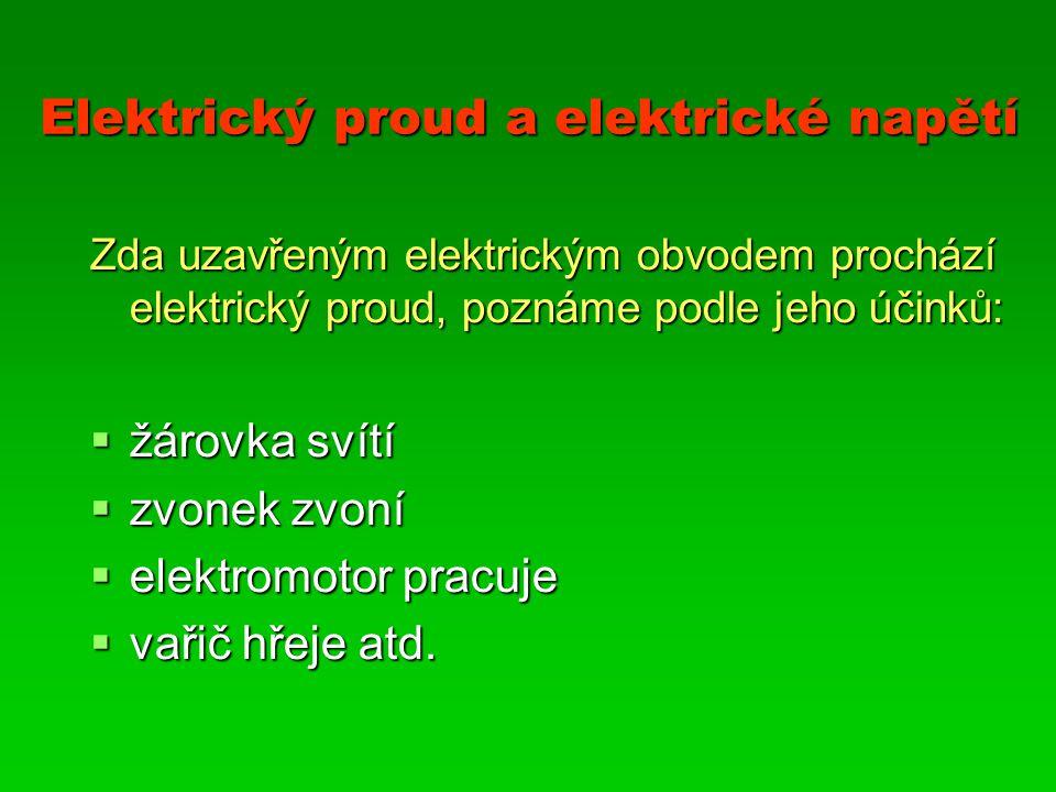Elektrický proud a elektrické napětí Zda uzavřeným elektrickým obvodem prochází elektrický proud, poznáme podle jeho účinků:  žárovka svítí  zvonek