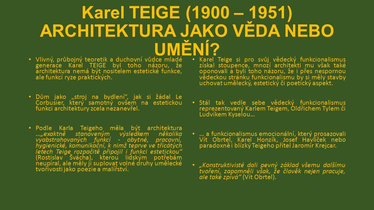 Karel TEIGE (1900 – 1951) ARCHITEKTURA JAKO VĚDA NEBO UMĚNÍ? Vlivný, průbojný teoretik a duchovní vůdce mladé generace Karel TEIGE byl toho názoru, že