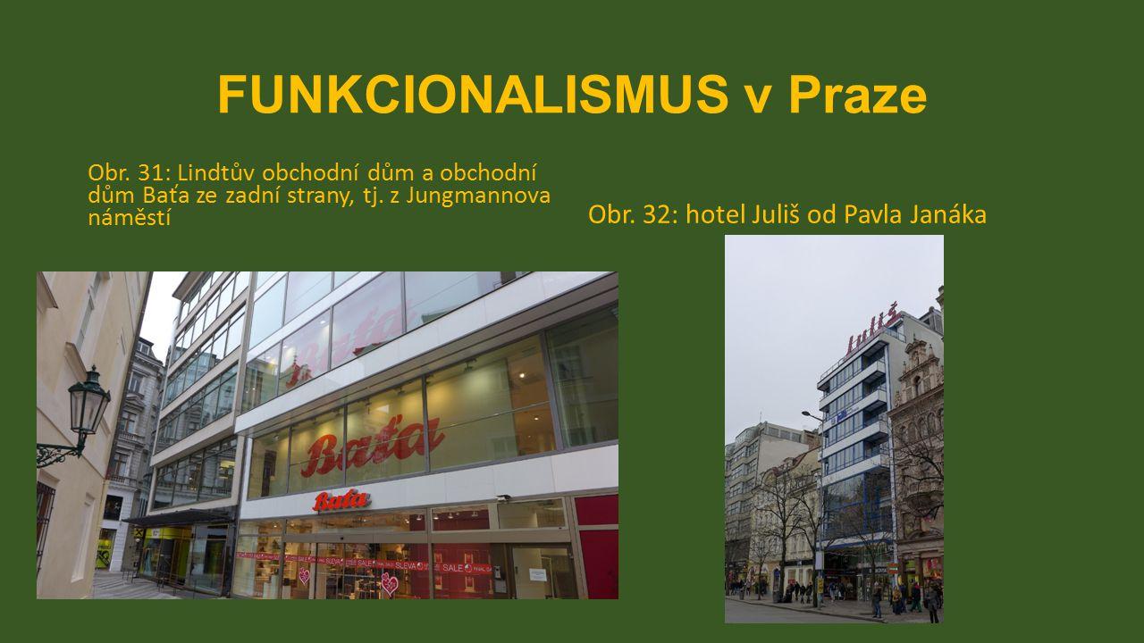 FUNKCIONALISMUS v Praze Obr. 31: Lindtův obchodní dům a obchodní dům Baťa ze zadní strany, tj. z Jungmannova náměstí Obr. 32: hotel Juliš od Pavla Jan