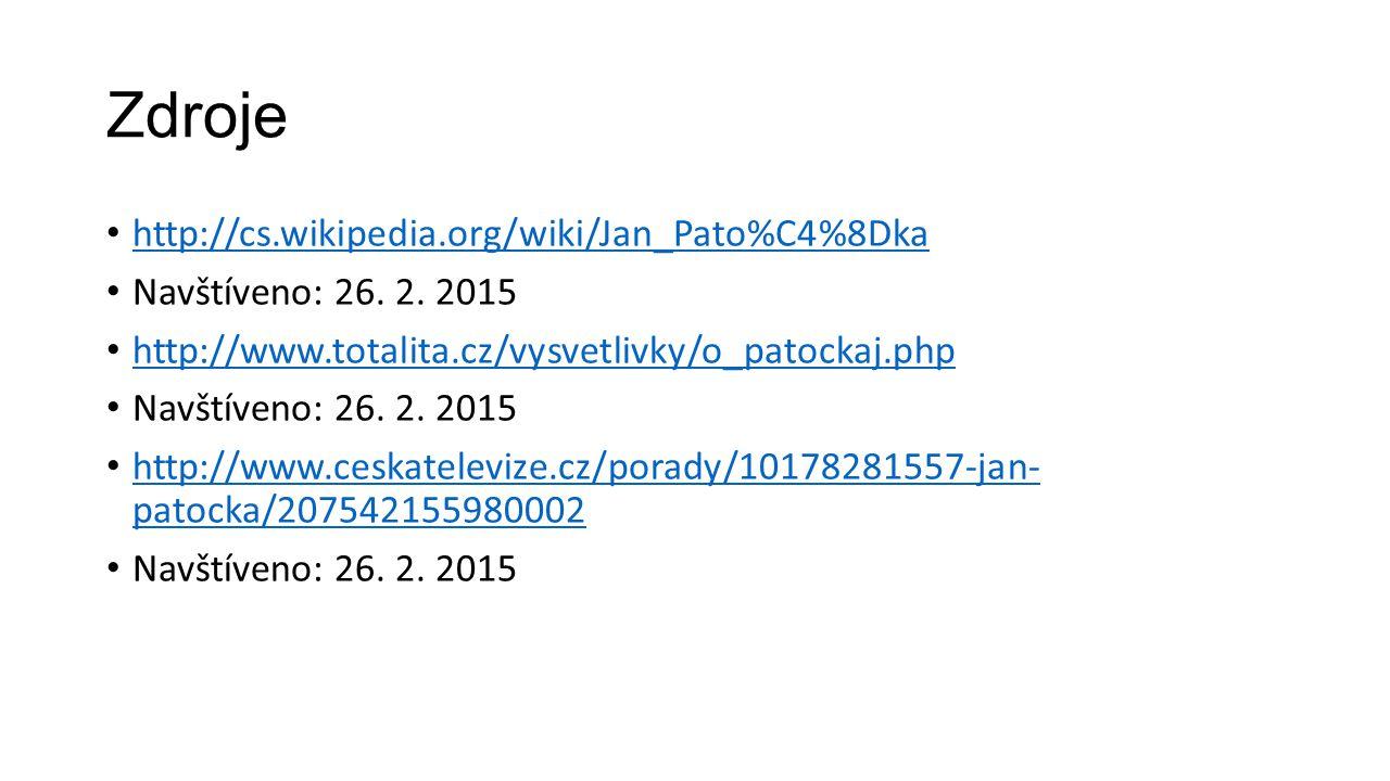 Zdroje http://cs.wikipedia.org/wiki/Jan_Pato%C4%8Dka Navštíveno: 26. 2. 2015 http://www.totalita.cz/vysvetlivky/o_patockaj.php Navštíveno: 26. 2. 2015