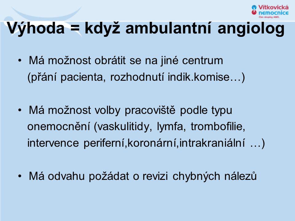 Výhoda = když ambulantní angiolog Má možnost obrátit se na jiné centrum (přání pacienta, rozhodnutí indik.komise…) Má možnost volby pracoviště podle t