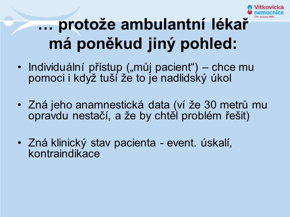"""… protože ambulantní lékař má poněkud jiný pohled: Individuální přístup (""""můj pacient ) – chce mu pomoci i když tuší že to je nadlidský úkol Zná jeho anamnestická data (ví že 30 metrů mu opravdu nestačí, a že by chtěl problém řešit) Zná klinický stav pacienta - event."""