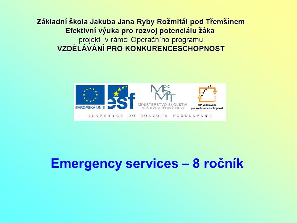 Emergency services – 8 ročník Základní škola Jakuba Jana Ryby Rožmitál pod Třemšínem Efektivní výuka pro rozvoj potenciálu žáka projekt v rámci Operač