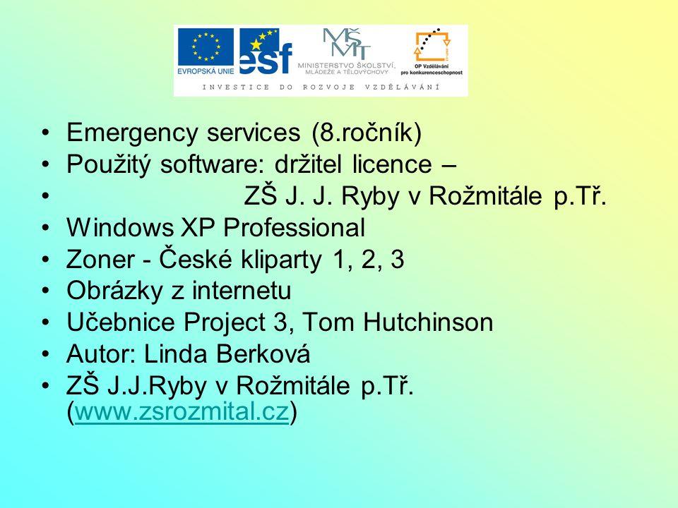 Emergency services (8.ročník) Použitý software: držitel licence – ZŠ J. J. Ryby v Rožmitále p.Tř. Windows XP Professional Zoner - České kliparty 1, 2,