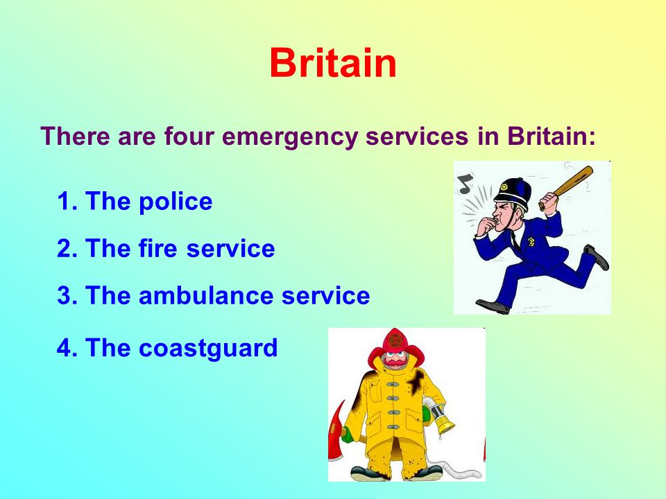 Britain There are four emergency services in Britain: 1.