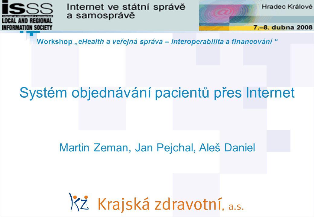 """1 © AGIT AB IT Projekt roku 2007 Systém objednávání pacientů přes Internet Martin Zeman, Jan Pejchal, Aleš Daniel Workshop """"eHealth a veřejná správa – interoperabilita a financování"""