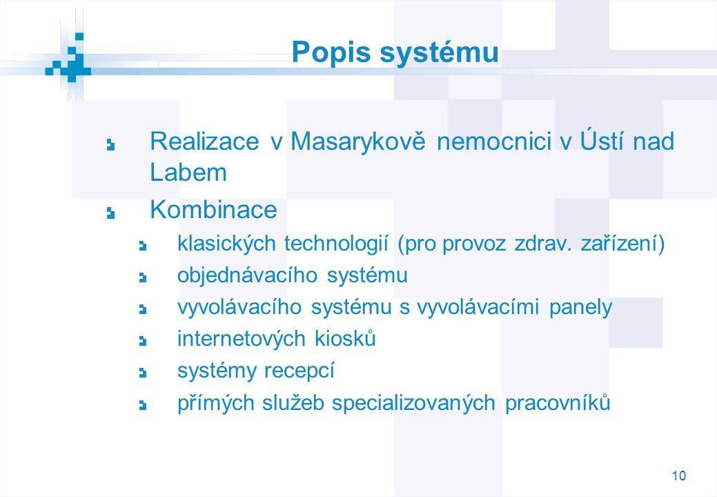 10 Popis systému Realizace v Masarykově nemocnici v Ústí nad Labem Kombinace klasických technologií (pro provoz zdrav.