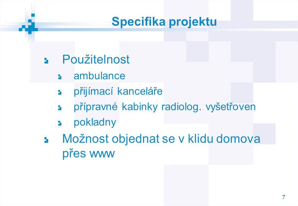 8 Specifika projektu Schopnost pracovat s klienty i mimo dobu vyšetření komunikovat s klienty moderními technologiemi (email, GSM) zachovávat možnost přímého i telefonického osobního kontaktu