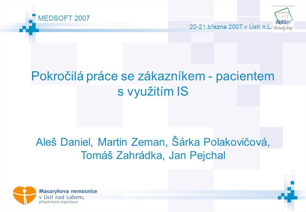 1 © AGIT AB MEDSOFT 2007 20-21.března 2007 v Ústí n.L. Pokročilá práce se zákazníkem - pacientem s využitím IS Aleš Daniel, Martin Zeman, Šárka Polako