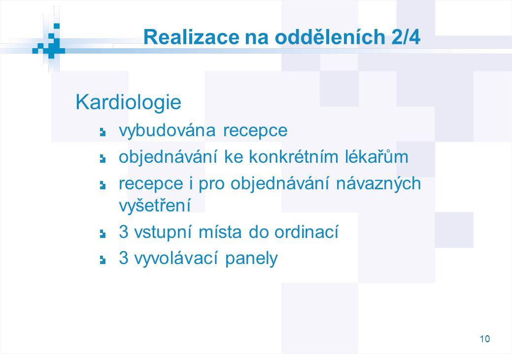 10 Realizace na odděleních 2/4 Kardiologie vybudována recepce objednávání ke konkrétním lékařům recepce i pro objednávání návazných vyšetření 3 vstupní místa do ordinací 3 vyvolávací panely