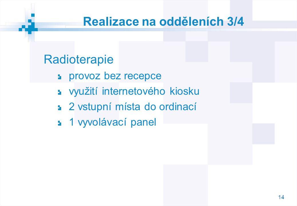 14 Realizace na odděleních 3/4 Radioterapie provoz bez recepce využití internetového kiosku 2 vstupní místa do ordinací 1 vyvolávací panel