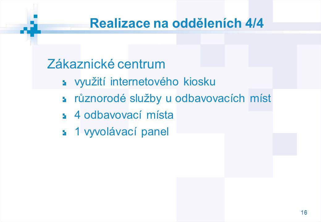 16 Realizace na odděleních 4/4 Zákaznické centrum využití internetového kiosku různorodé služby u odbavovacích míst 4 odbavovací místa 1 vyvolávací panel
