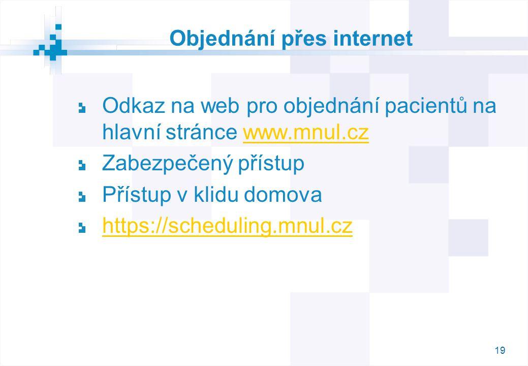 19 Objednání přes internet Odkaz na web pro objednání pacientů na hlavní stránce www.mnul.czwww.mnul.cz Zabezpečený přístup Přístup v klidu domova https://scheduling.mnul.cz