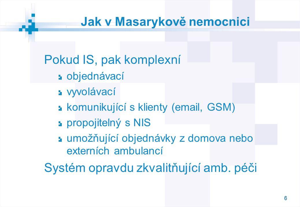 6 Jak v Masarykově nemocnici Pokud IS, pak komplexní objednávací vyvolávací komunikující s klienty (email, GSM) propojitelný s NIS umožňující objednáv