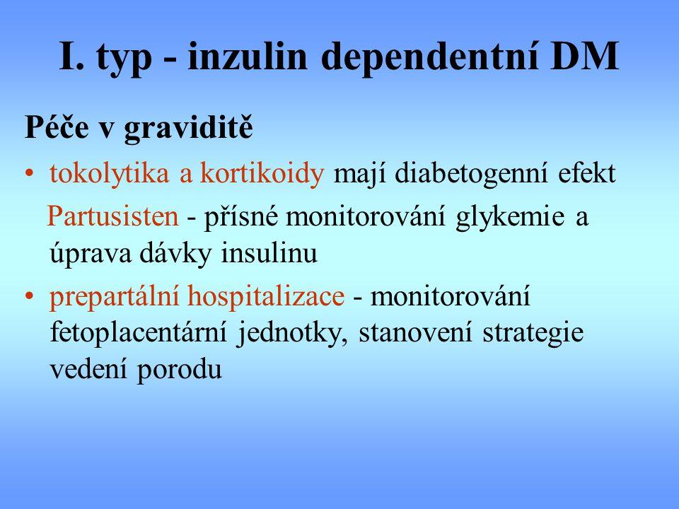 I. typ - inzulin dependentní DM Péče v graviditě tokolytika a kortikoidy mají diabetogenní efekt Partusisten - přísné monitorování glykemie a úprava d