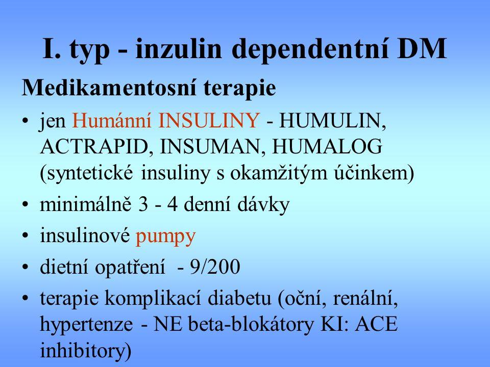 I. typ - inzulin dependentní DM Medikamentosní terapie jen Humánní INSULINY - HUMULIN, ACTRAPID, INSUMAN, HUMALOG (syntetické insuliny s okamžitým úči