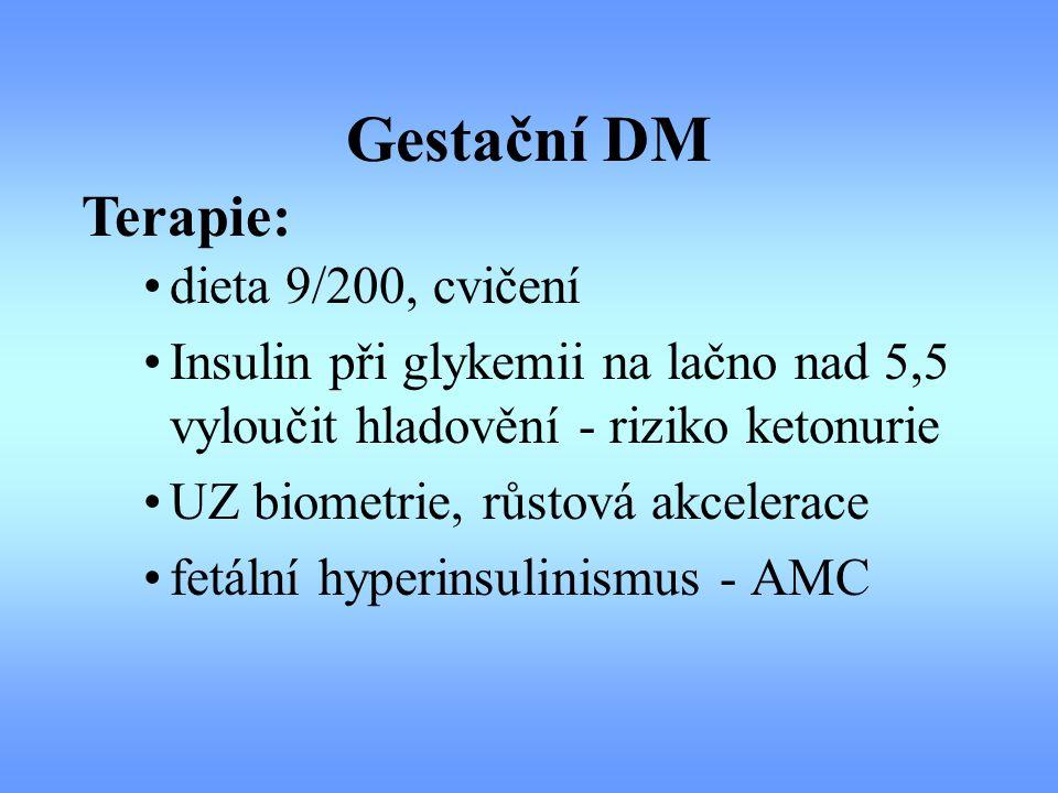 Gestační DM dieta 9/200, cvičení Insulin při glykemii na lačno nad 5,5 vyloučit hladovění - riziko ketonurie UZ biometrie, růstová akcelerace fetální