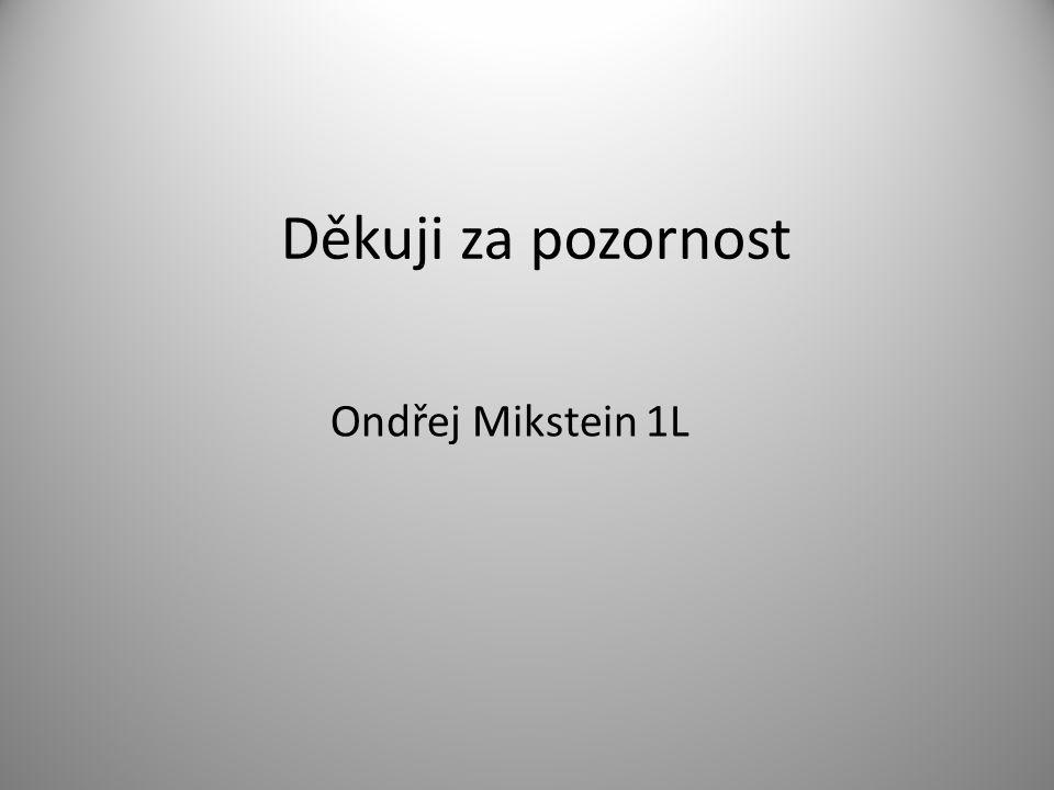 Děkuji za pozornost Ondřej Mikstein 1L