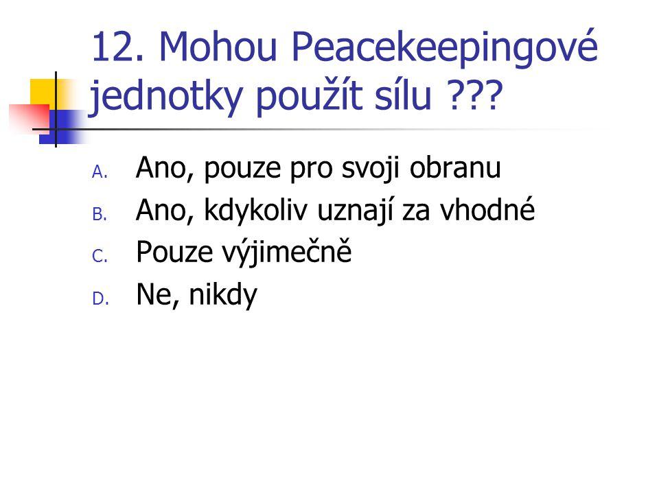 12.Mohou Peacekeepingové jednotky použít sílu ??.