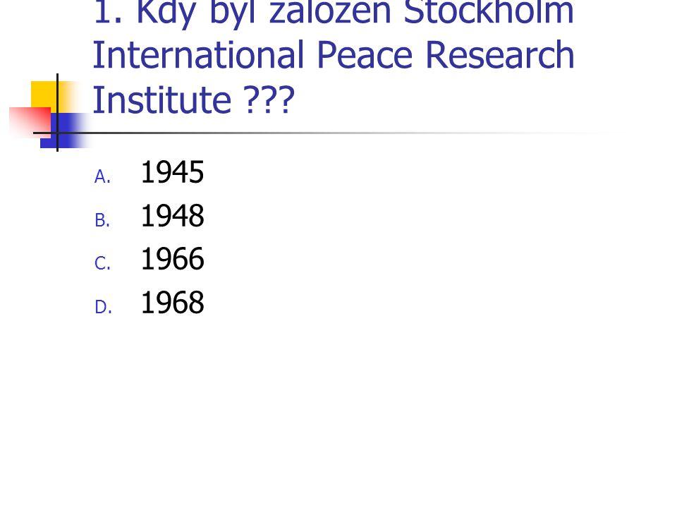 1.Kdy byl založen Stockholm International Peace Research Institute ??.