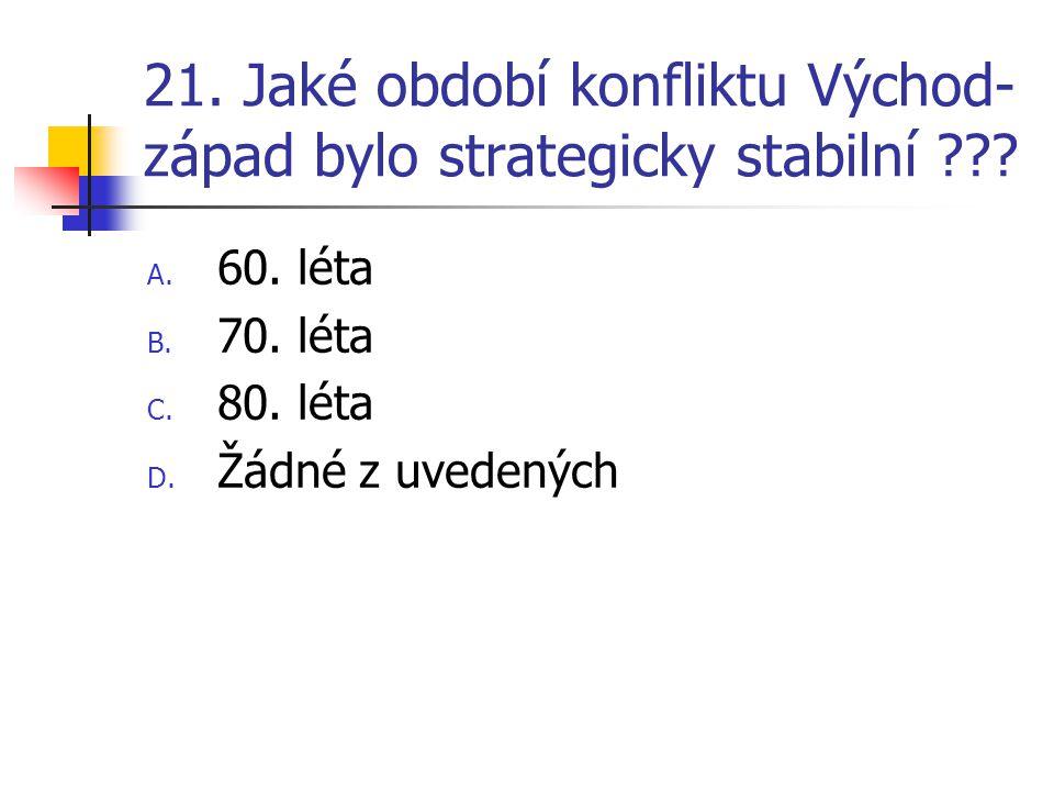 21.Jaké období konfliktu Východ- západ bylo strategicky stabilní ??.
